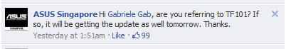 ASUS Singapore Hi Gabriele Gab, are you referring to TF101? If so, it will be getting the update as well tomorrow. Thanks.