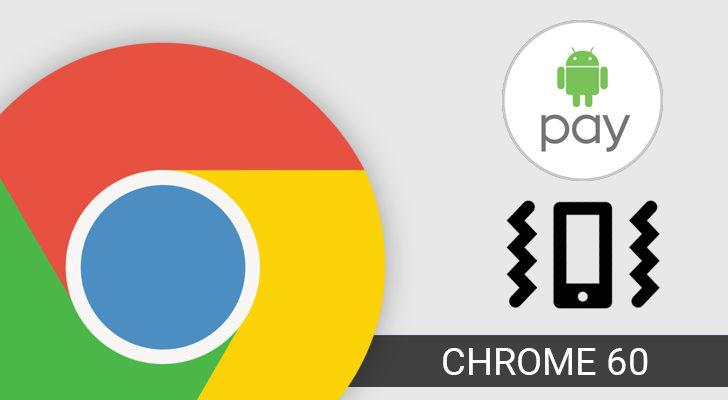 Chrome 60 adds new search widget, blocks vibrating ads, improves payments,..