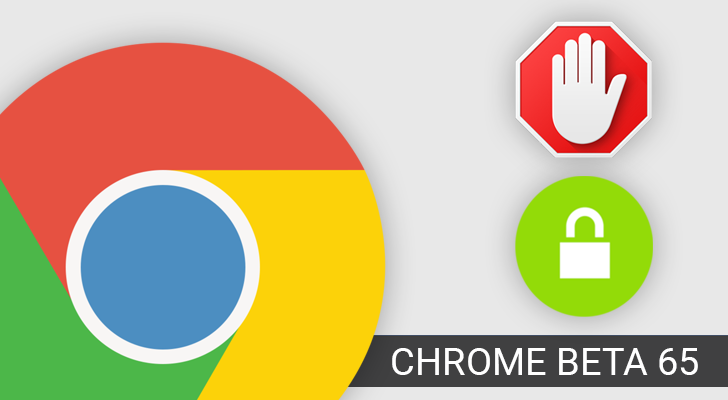 Chrome Beta 65 blocks intrusive ads, includes new security features