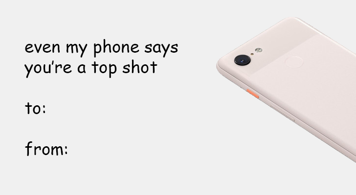 """even my phone says you're a top shot"", with a picture of the Pixel 3"