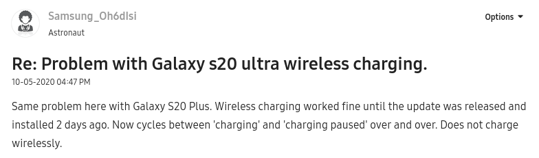 """""""Same problem here with Galaxy S20 Plus. Wireless charging worked fine until the update was released and installed 2 days ago. Now cycles between 'charging' and 'charging paused' over and over. Does not charge wirelessly."""""""